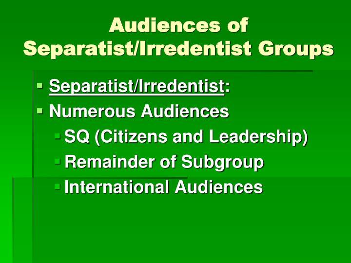 Audiences of Separatist/Irredentist Groups