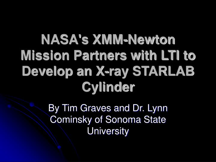 nasa s xmm newton mission partners with lti to develop an x ray starlab cylinder