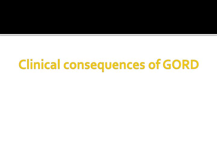 Clinical consequences of GORD
