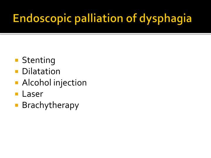 Endoscopic palliation of dysphagia