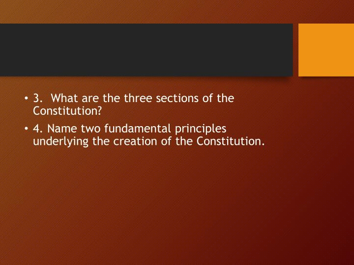 3.  What are the three sections of the Constitution?