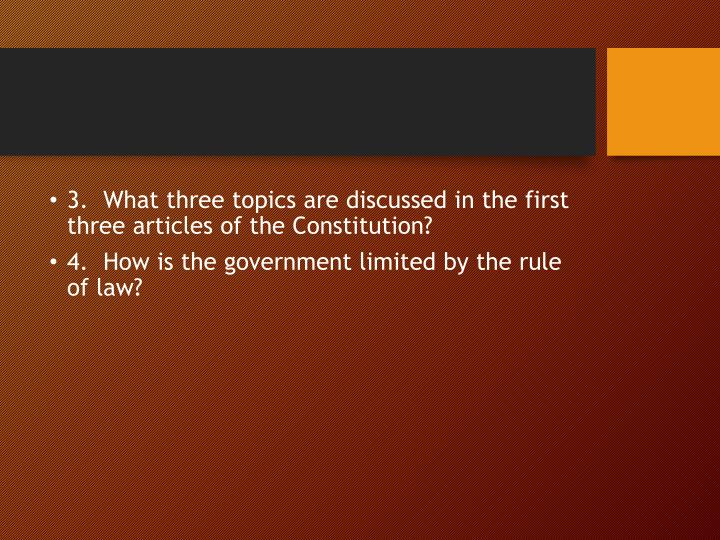 3.  What three topics are discussed in the first three articles of the Constitution?