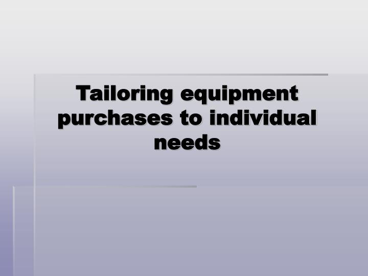 Tailoring equipment purchases to individual needs