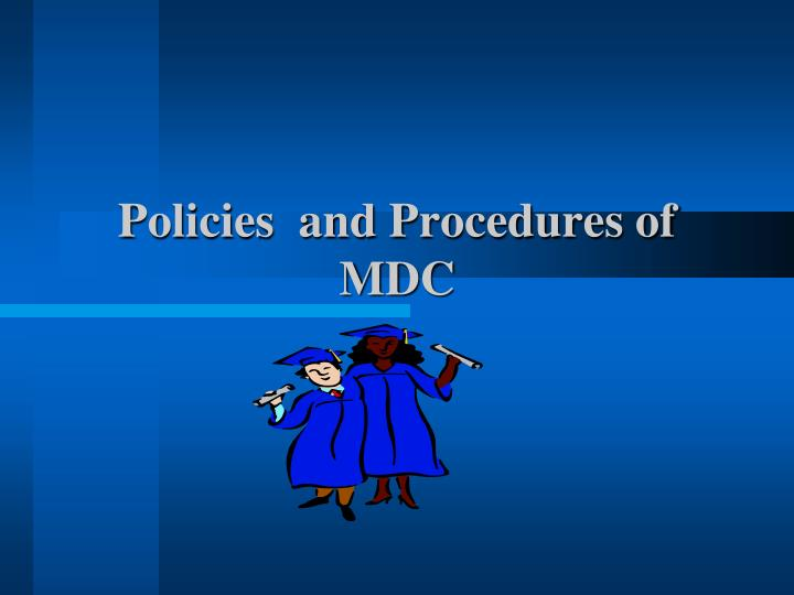 Policies and procedures of mdc