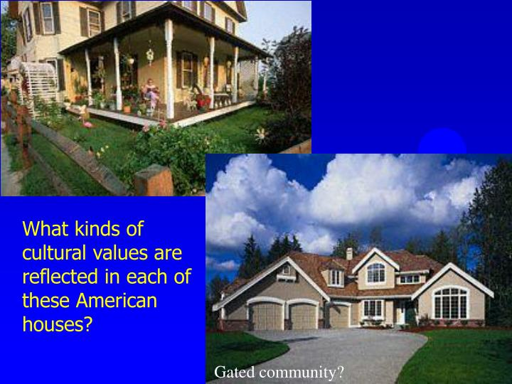 What kinds of cultural values are reflected in each of these American houses?