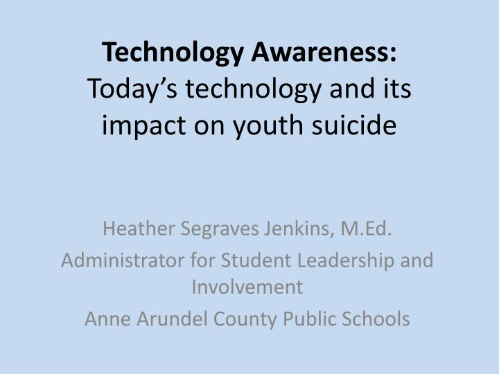 technology awareness today s technology and its impact on youth suicide n.