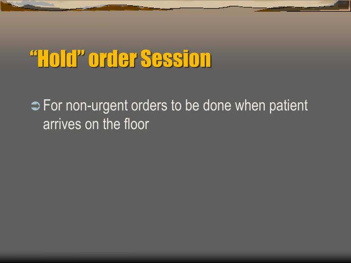 """Hold"" order Session"