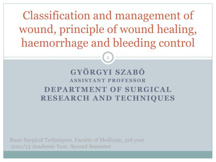 classification and management of wound principle of wound healing haemorrhage and bleeding control