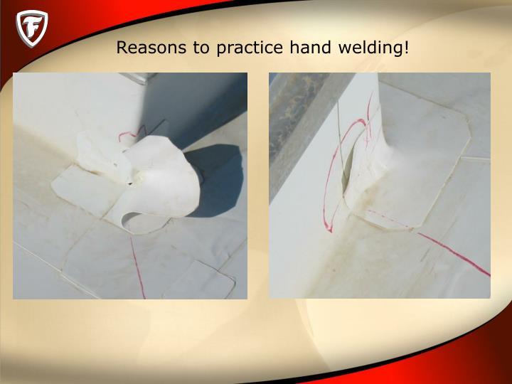 Reasons to practice hand welding!