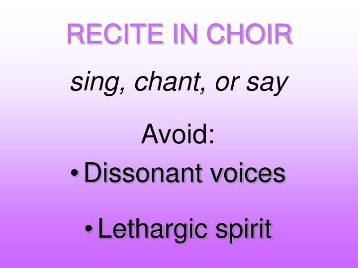 RECITE IN CHOIR