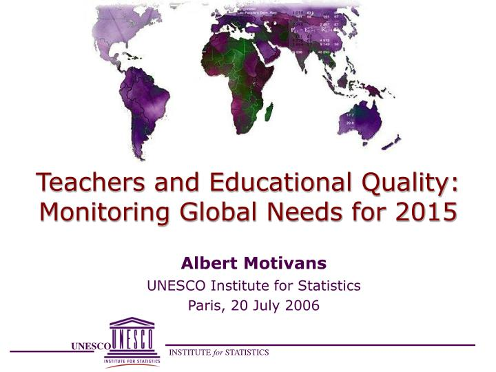 Teachers and educational quality monitoring global needs for 2015