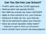 can you get into law school