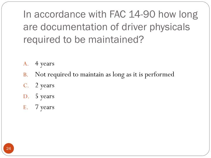 In accordance with FAC 14-90 how long are documentation of driver physicals required to be maintained?