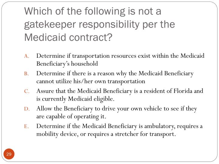 Which of the following is not a gatekeeper responsibility per the Medicaid contract?