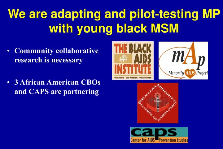 We are adapting and pilot-testing MP with young black MSM