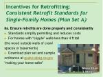 incentives for retrofitting consistent retrofit standards for single family homes plan set a