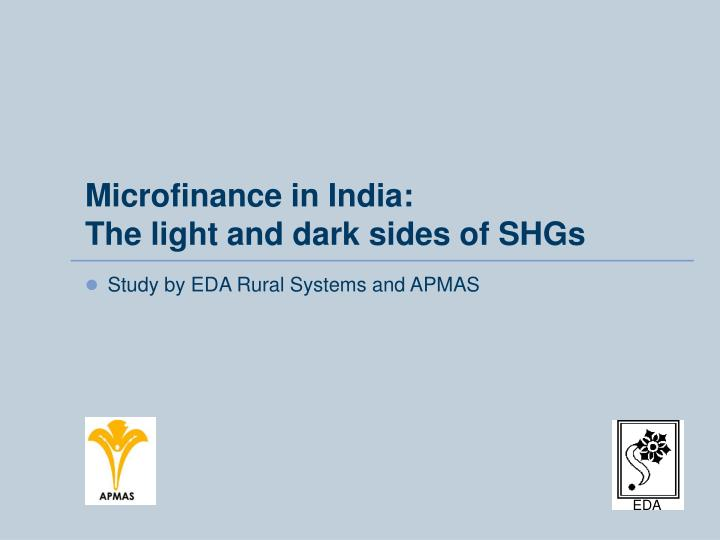 Microfinance in india the light and dark sides of shgs
