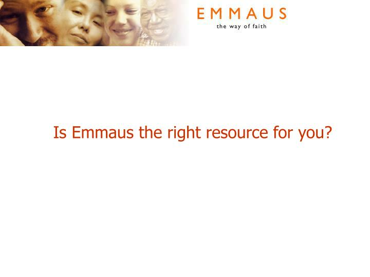 Is Emmaus the right resource for you?