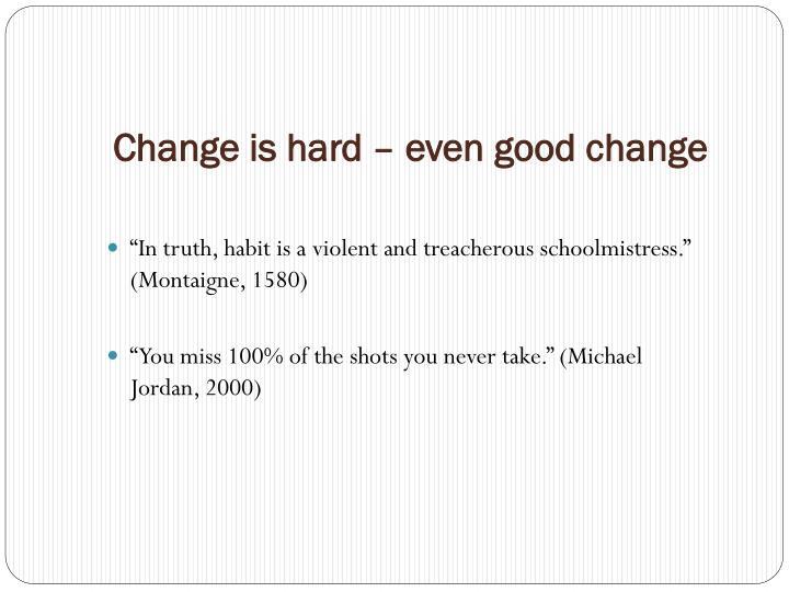 Change is hard – even good change