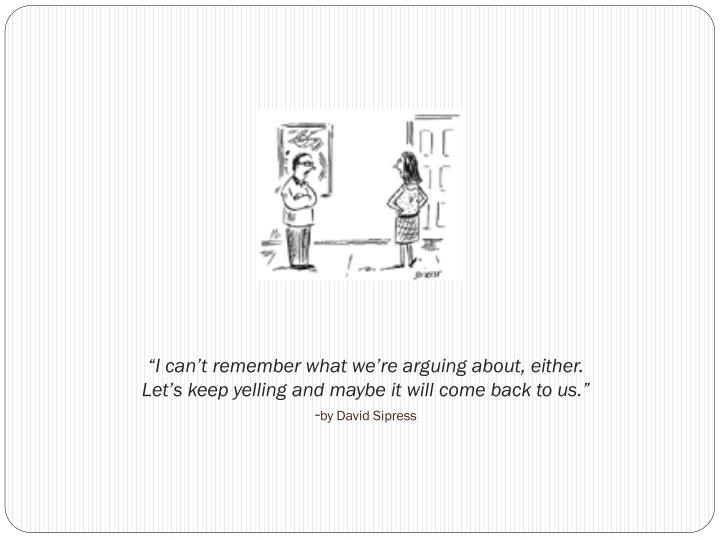 """""""I can't remember what we're arguing about, either."""