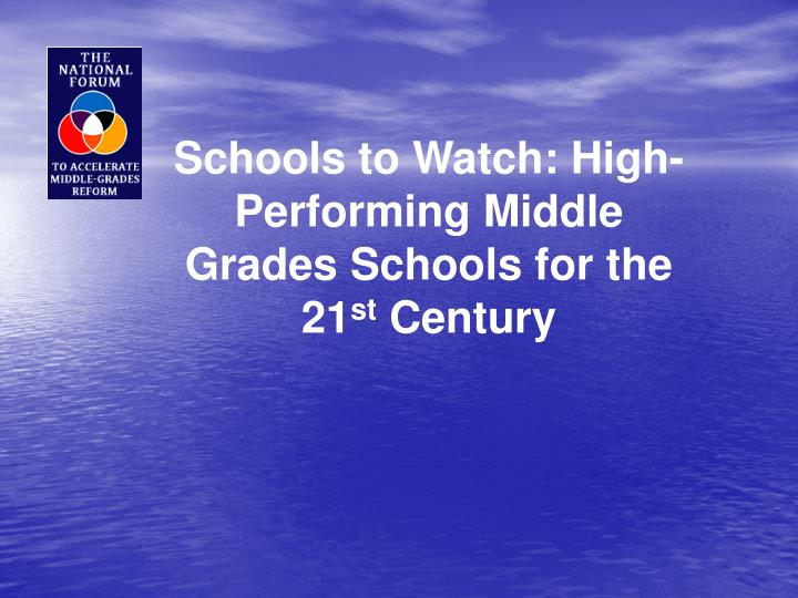 Schools to Watch: High-Performing Middle Grades Schools for the 21