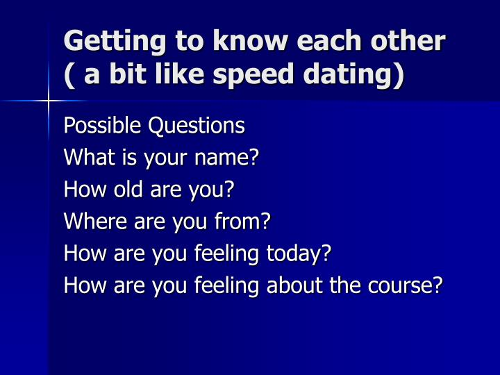 Getting to know each other ( a bit like speed dating)