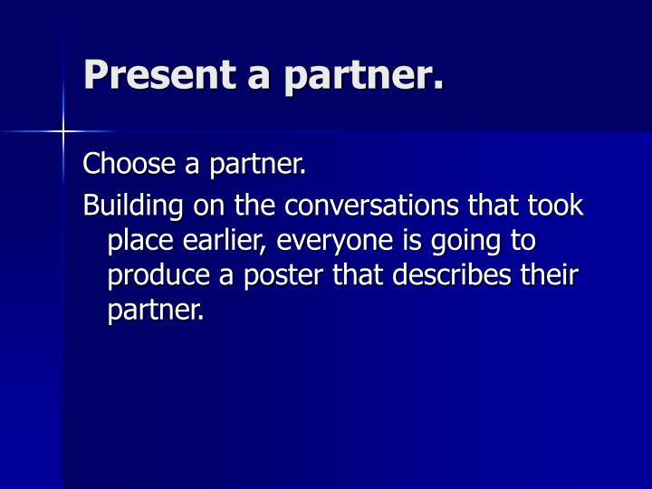 Present a partner.