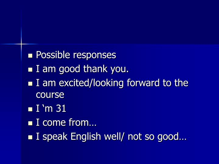 Possible responses