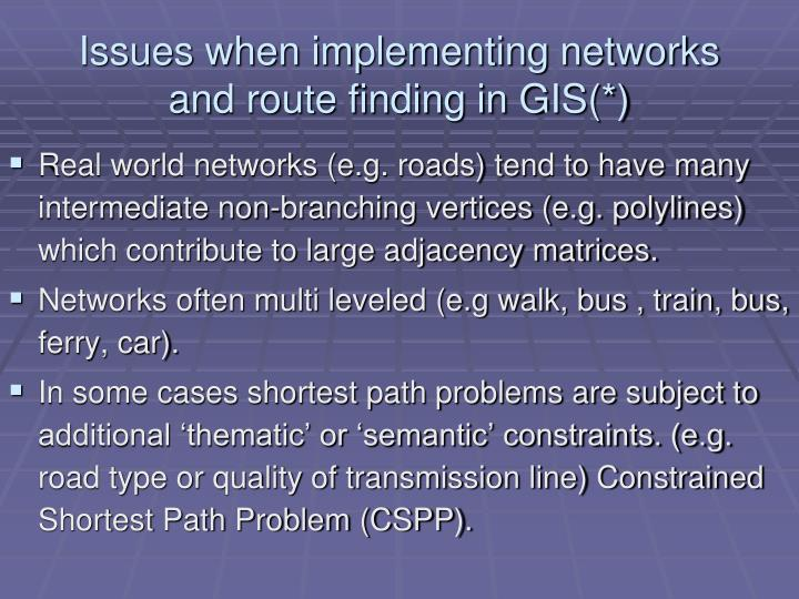 Issues when implementing networks and route finding in GIS(*)