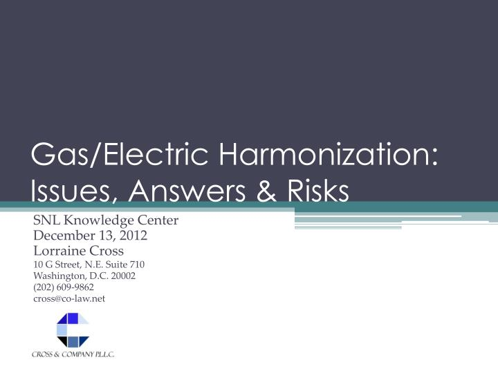 Gas electric harmonization issues answers risks