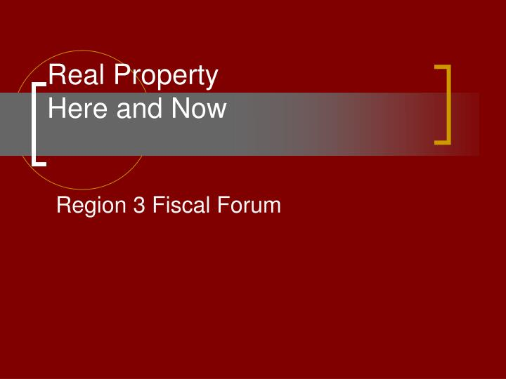 Real property here and now