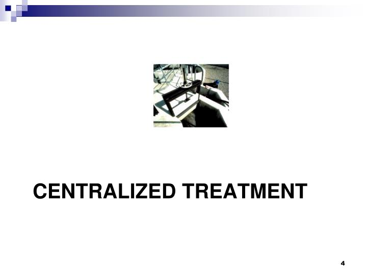 Centralized Treatment