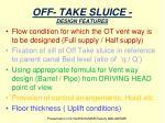 off take sluice design features