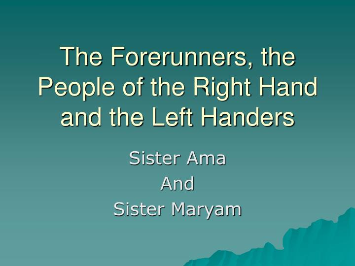 the forerunners the people of the right hand and the left handers n.