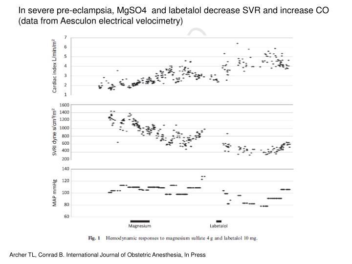 In severe pre-eclampsia, MgSO4  and labetalol decrease SVR and increase CO