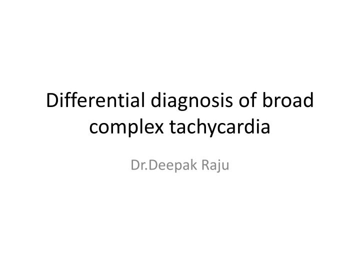 differential diagnosis of broad complex tachycardia n.