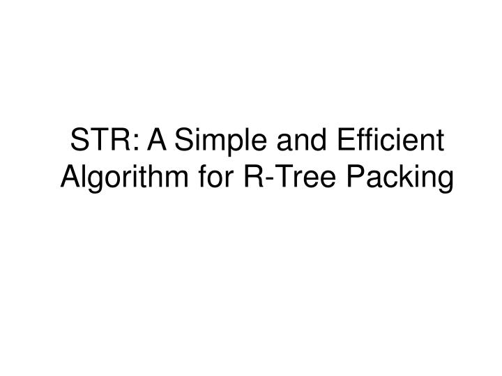 str a simple and efficient algorithm for r tree packing n.