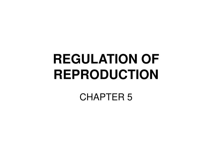 REGULATION OF REPRODUCTION