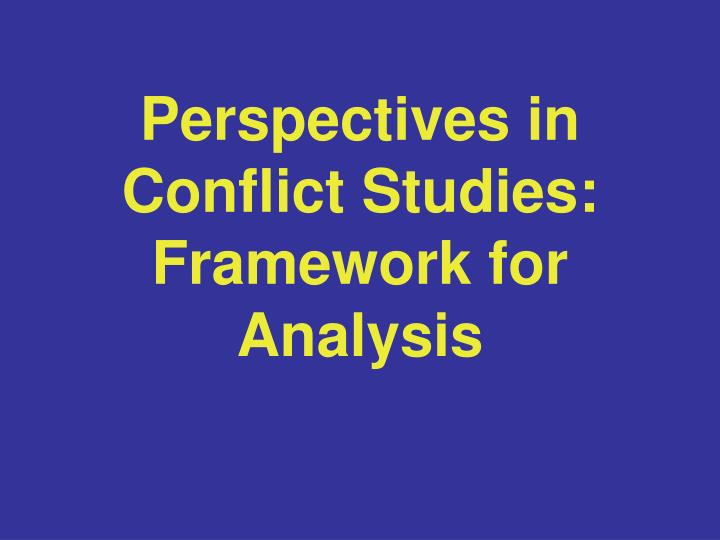 Perspectives in Conflict Studies: Framework for Analysis