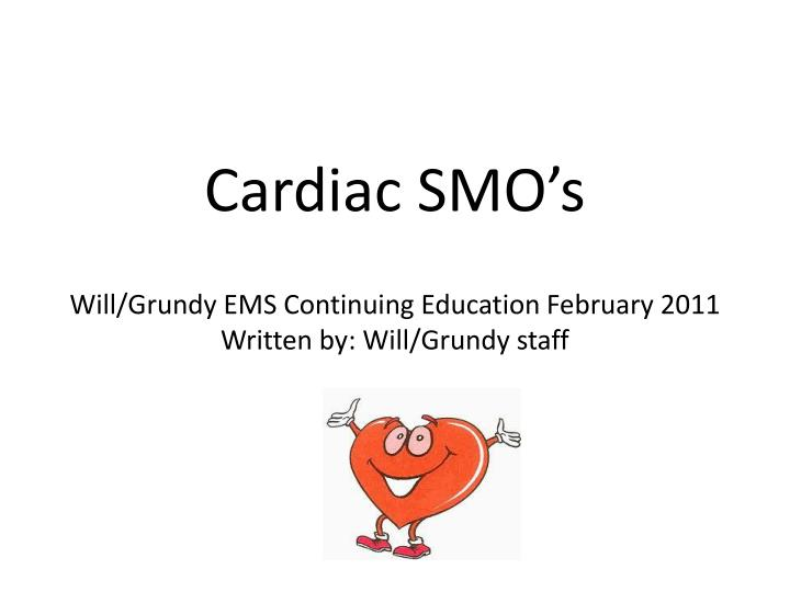 cardiac smo s will grundy ems continuing education february 2011 written by will grundy staff
