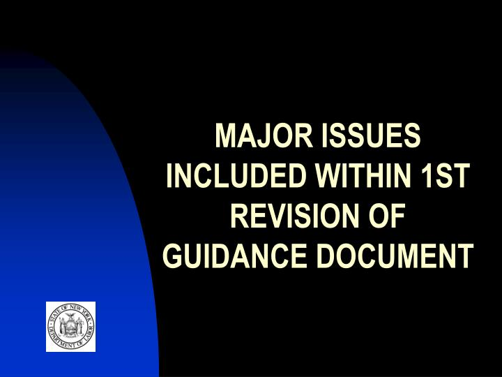 MAJOR ISSUES INCLUDED WITHIN 1ST REVISION OF GUIDANCE DOCUMENT