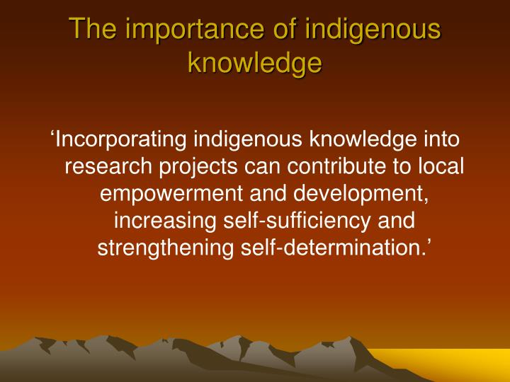 The importance of indigenous knowledge