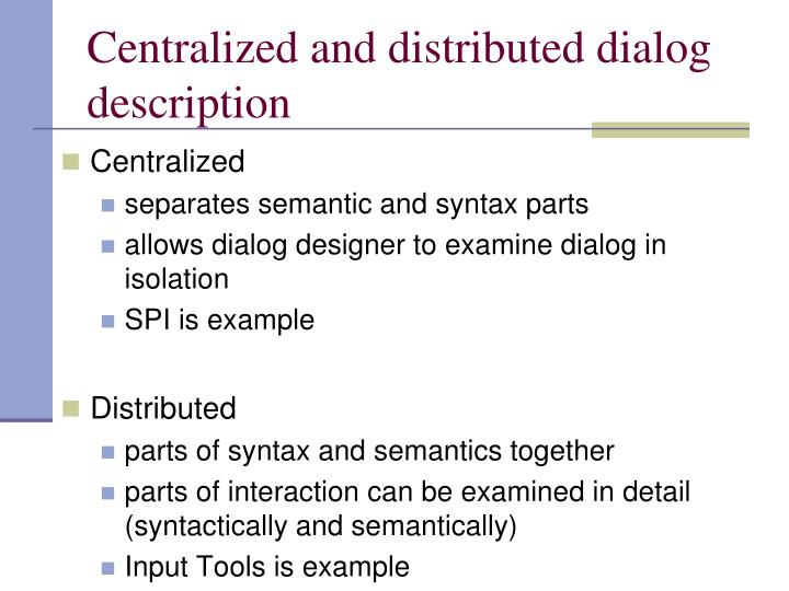 Centralized and distributed dialog description