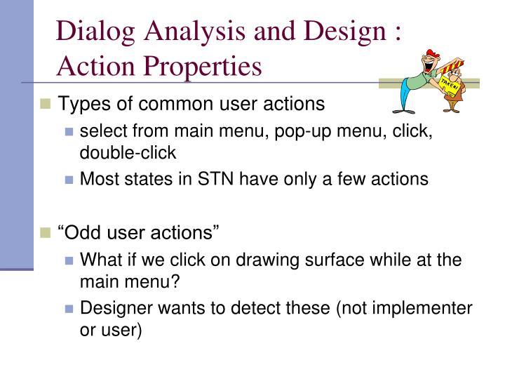 Dialog Analysis and Design : Action Properties