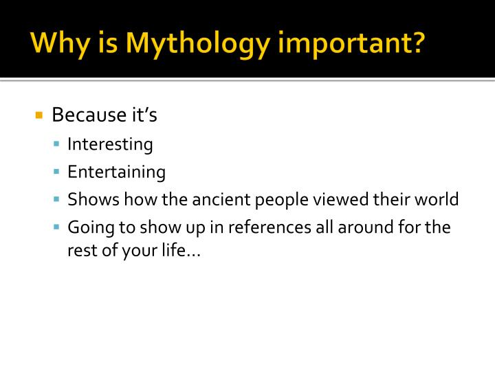 Why is Mythology important?
