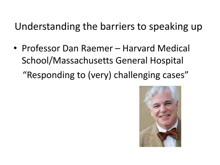 Understanding the barriers to speaking up