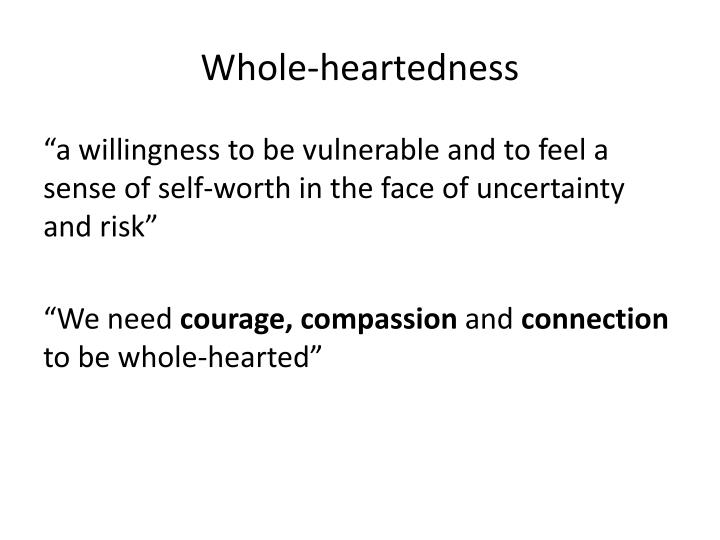Whole heartedness