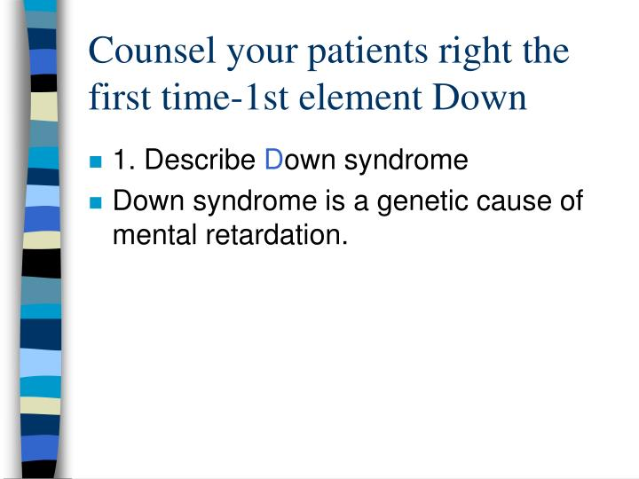 Counsel your patients right the first time-1st element Down