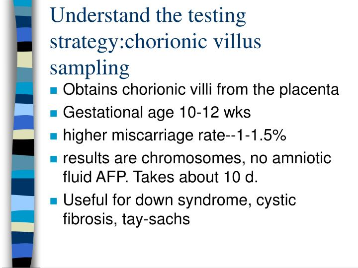 Understand the testing strategy:chorionic villus sampling