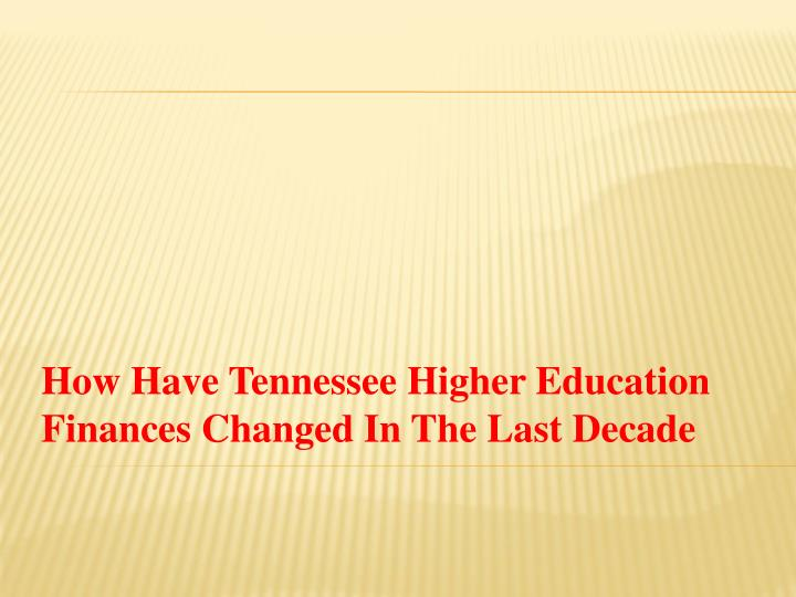 How Have Tennessee Higher Education Finances Changed In The Last Decade